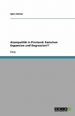 Atompolitik in Finnland - Zwischen Expansion Und Degression!? (German, Paperback): Bjrn Richter, Bjorn Richter