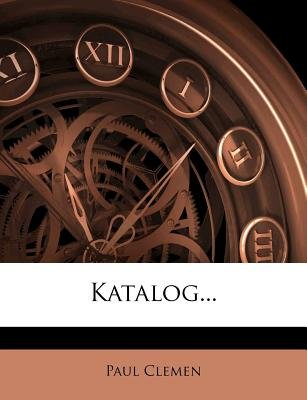 Katalog... (English, German, Paperback): Paul Clemen