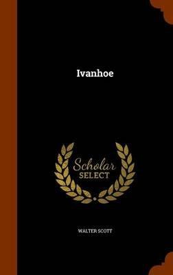 Ivanhoe (Hardcover): Walter Scott