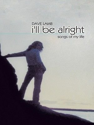 I'll Be Alright - Songs of My Life (Electronic book text): Dave Lamb
