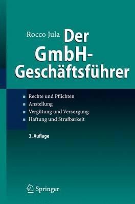 Der Gmbh-Gescha Ftsfu Hrer - Rechte Und Pflichten, Anstellung, Vergu Tung Und Versorgung, Haftung Und Strafbarkeit (Electronic...