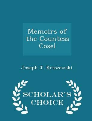 Memoirs of the Countess Cosel - Scholar's Choice Edition (Paperback): Joseph J. Kraszewski