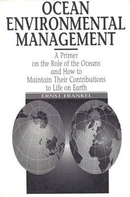 Ocean Environmental Management - A Primer on the Role of Oceans and How to Maintain Their Contributions to Life on Earth...