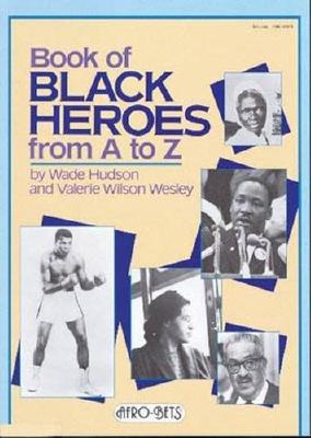 Book of Black Heroes from A-Z (Paperback): Wade Hudson, Valerie Wilson Wesley