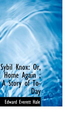 Sybil Knox - Or, Home Again; A Story of To-Day (Hardcover): Edward Everett Hale