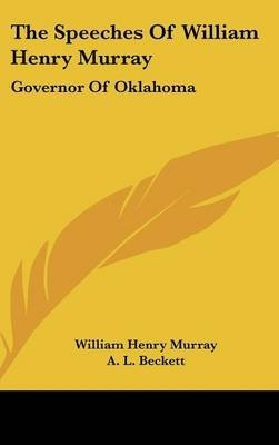 The Speeches of William Henry Murray - Governor of Oklahoma (Hardcover): William Henry Murray