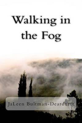 Walking in the Fog (Paperback): JaLeen Bultman-Deardurff