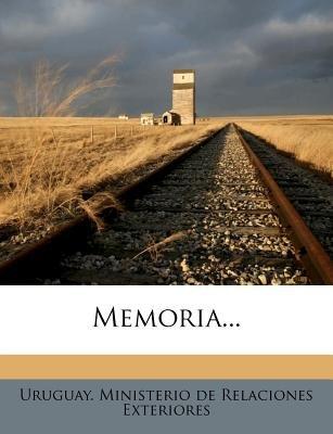 Memoria... (Spanish, Paperback): Uruguay Ministerio De Relaciones Exteri