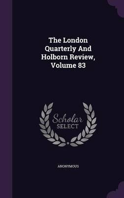 The London Quarterly and Holborn Review, Volume 83 (Hardcover): Anonymous