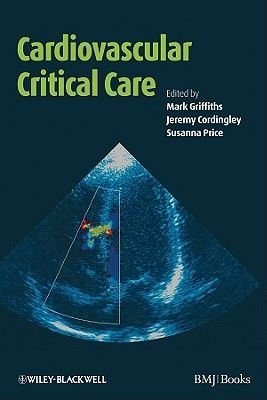 Cardiovascular Critical Care (Hardcover): Mark Griffiths, Jeremy Cordingley, Mario Petrou, Susanna Price