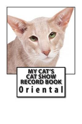 My Cat's Cat Show Record Book - Oriental (Paperback): Marian Blake