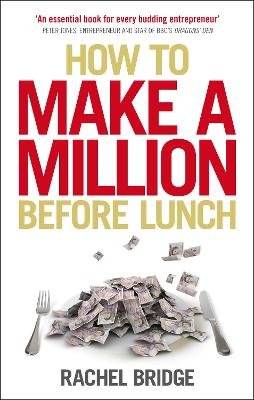 How to Make a Million Before Lunch (Paperback): Rachel Bridge