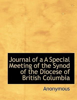 Journal of A A Special Meeting of the Synod of the Diocese of British Columbia (Paperback): Anonymous