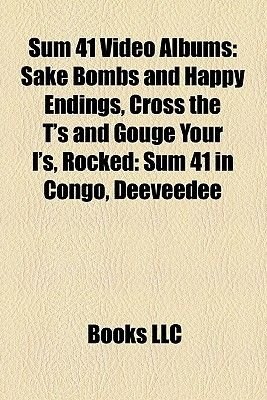 Sum 41 Video Albums - Sake Bombs and Happy Endings, Cross the T's and Gouge Your I's, Rocked: Sum 41 in Congo,...