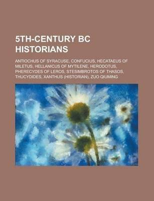 5th-Century BC Historians - Herodotus, Thucydides, Confucius, Hellanicus of Mytilene, Hecataeus of Miletus, Xanthus, Pherecydes...
