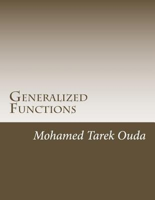 Generalized Functions - Generalized Functions in New Forms (Paperback): Mohamed Tarek Hussein Mohamed Ouda