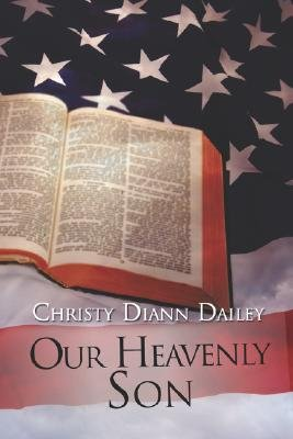Our Heavenly Son (Paperback): Christy Diann Dailey