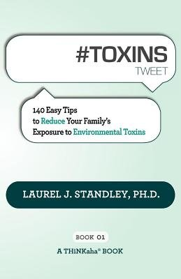 #Toxins Tweet - 140 Easy Tips to Reduce Your Family's Exposure to Environmental Toxins (Electronic book text): Ph D Laurel...
