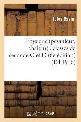 Physique Pesanteur, Chaleur: Classes de Seconde C Et D 6e Edition (French, Paperback): Jules Basin