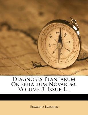 Diagnoses Plantarum Orientalium Novarum, Volume 3, Issue 1... (English, Latin, Paperback): Edmond Boissier