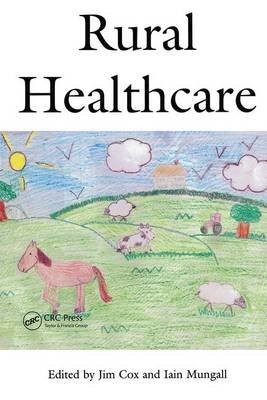 Rural Healthcare (Paperback, 1st New edition): Jim Cox, Iain Mungall