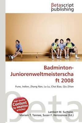 Badminton-Juniorenweltmeisterschaft 2008 (English, German, Paperback): Lambert M. Surhone, Mariam T. Tennoe, Susan F. Henssonow