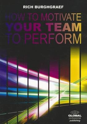 How to Motivate Your Team to Perform (Paperback): Rich Burghraef