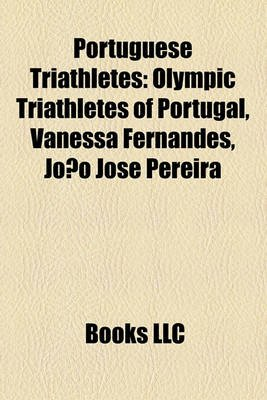Portuguese Triathletes - Olympic Triathletes of Portugal, Vanessa Fernandes, Joo Jos Pereira (Paperback): Books Llc