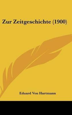 Zur Zeitgeschichte (1900) (English, German, Hardcover): Eduard Von Hartmann