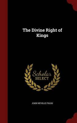 The Divine Right of Kings (Hardcover): John Neville Figgis