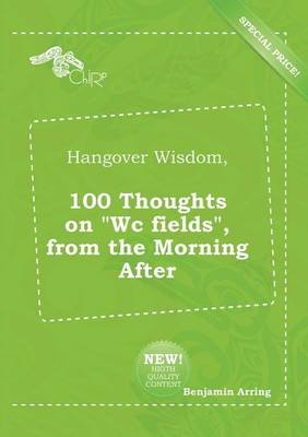 Hangover Wisdom, 100 Thoughts on Wc Fields, from the Morning After (Paperback): Benjamin Arring