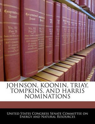 Johnson, Koonin, Triay, Tompkins, and Harris Nominations (Paperback): United States Congress Senate Committee