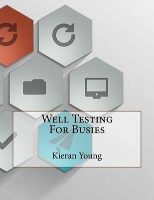 Well Testing for Busies (Paperback): Kieran Young