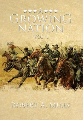 A Growing Nation - A History of the 1800's Southwest (Hardcover): Robert a. Miles
