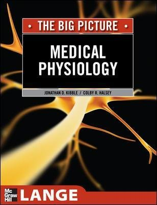 Medical Physiology: The Big Picture (Paperback, Ed): Jonathan Kibble, Colby Halsey