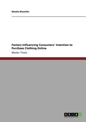 Factors Influencing Consumers' Intention to Purchase Clothing Online (Paperback): Natalie Bluschke