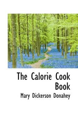The Calorie Cook Book (Paperback): Mary Dickerson Donahey