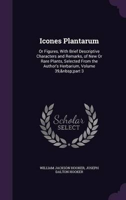 Icones Plantarum - Or Figures, with Brief Descriptive Characters and Remarks, of New or Rare Plants, Selected from the...