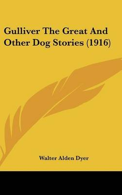 Gulliver the Great and Other Dog Stories (1916) (Hardcover): Walter Alden Dyer