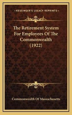 The Retirement System for Employees of the Commonwealth (1922) (Hardcover): Commonwealth Of Massachusetts