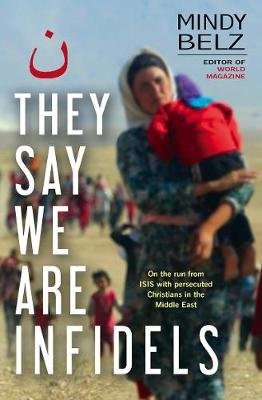 They Say We Are Infidels - On the run with persecuted Christians in the Middle East (Paperback, Digital original): Mindy Belz