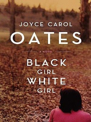 Black Girl/White Girl - A Novel (Electronic book text): Joyce Carol Oates