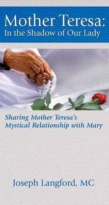 Mother Teresa - In the Shadow of Our Lady (Paperback): Joseph Langford