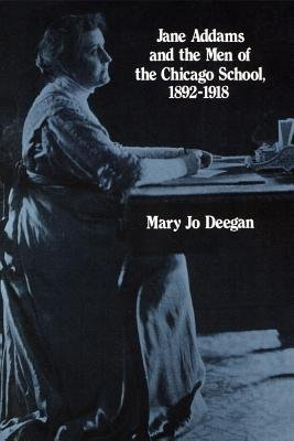 Jane Addams and the Men of the Chicago School, 1892-1918 (Hardcover): Mary Jo Deegan