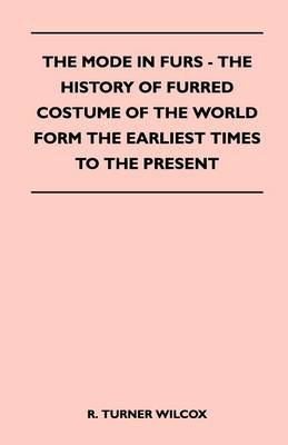 The Mode in Furs - The History of Furred Costume of the World Form the Earliest Times to the Present (Paperback): R Turner...