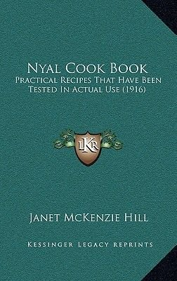 Nyal Cook Book - Practical Recipes That Have Been Tested in Actual Use (1916) (Hardcover): Janet McKenzie-Hill