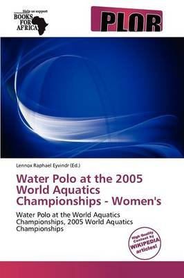 Water Polo at the 2005 World Aquatics Championships - Women's (Paperback): Lennox Raphael Eyvindr