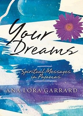 Your Dreams - Spiritual Messages in Pajamas (Paperback): Ana Lora Garrard