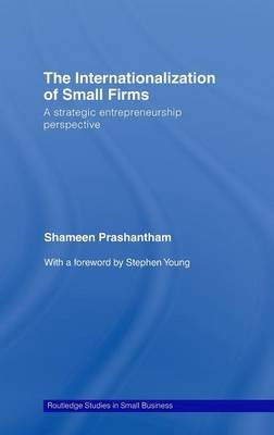 The Internationalization of Small Firms - A Strategic Entrepreneurship Perspective (Hardcover): Shameen Prashantham