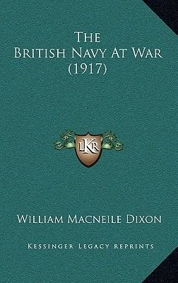 The British Navy at War (1917) (Hardcover): William Macneile Dixon